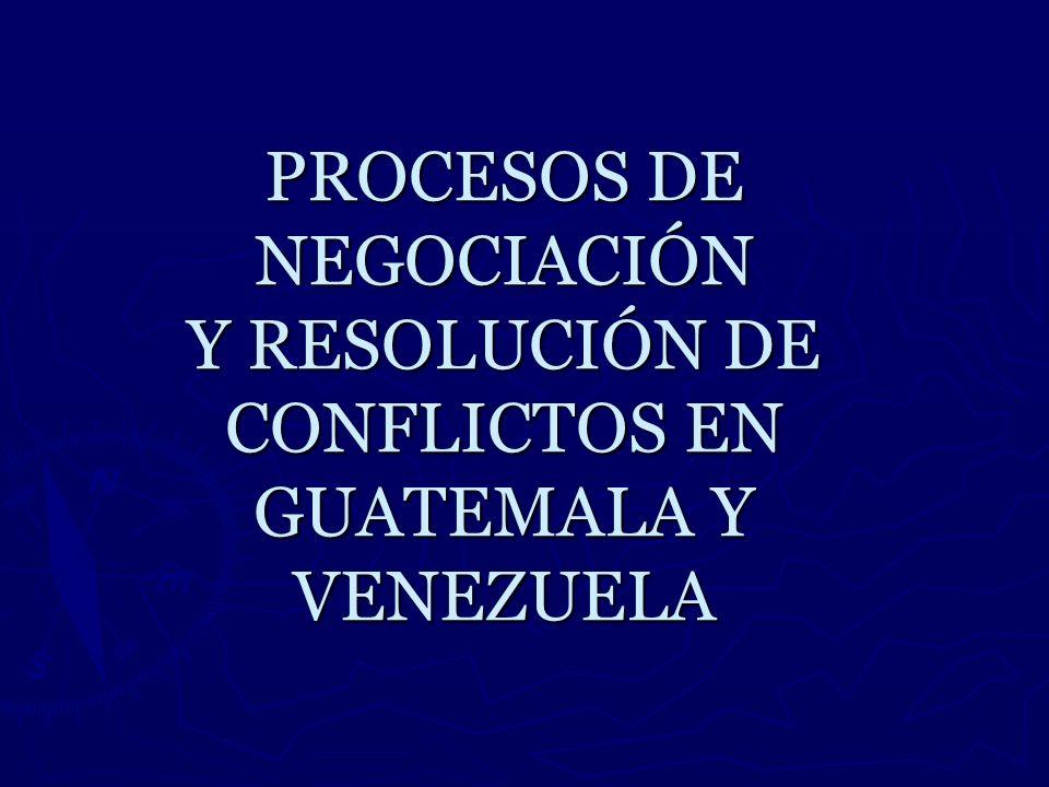 PROCESOS DE NEGOCIACIÓN Y RESOLUCIÓN DE CONFLICTOS EN GUATEMALA Y VENEZUELA
