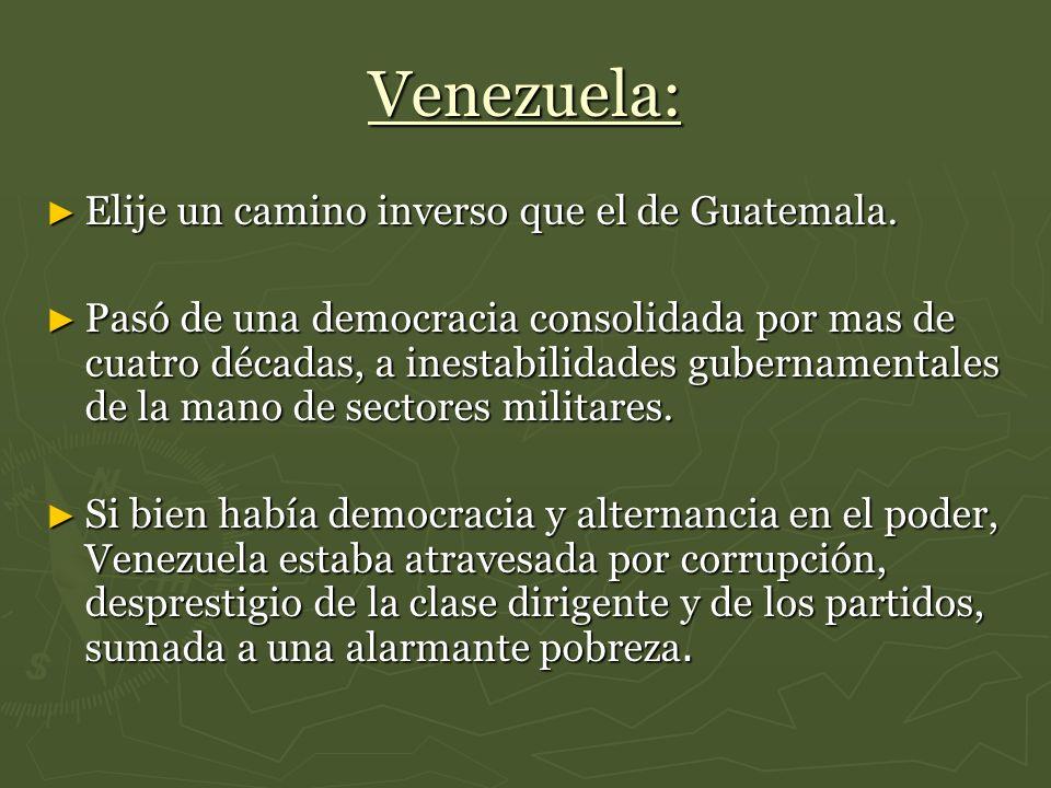 Venezuela: Elije un camino inverso que el de Guatemala. Elije un camino inverso que el de Guatemala. Pasó de una democracia consolidada por mas de cua