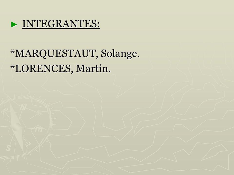 INTEGRANTES: INTEGRANTES: *MARQUESTAUT, Solange. *LORENCES, Martín.