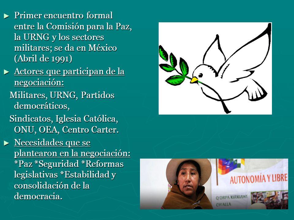 Primer encuentro formal entre la Comisión para la Paz, la URNG y los sectores militares; se da en México (Abril de 1991) Primer encuentro formal entre