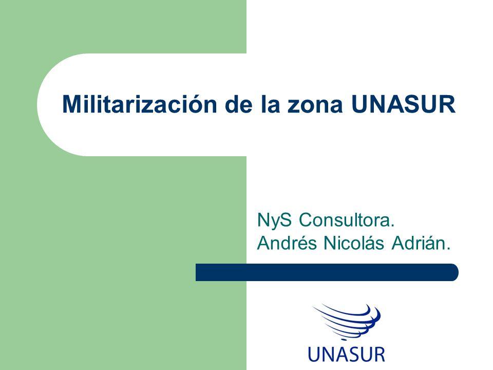 Militarización de la zona UNASUR NyS Consultora. Andrés Nicolás Adrián.