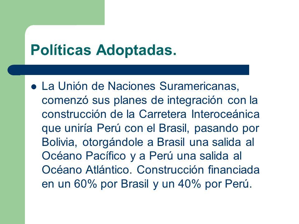 Políticas Adoptadas. La Unión de Naciones Suramericanas, comenzó sus planes de integración con la construcción de la Carretera Interoceánica que unirí