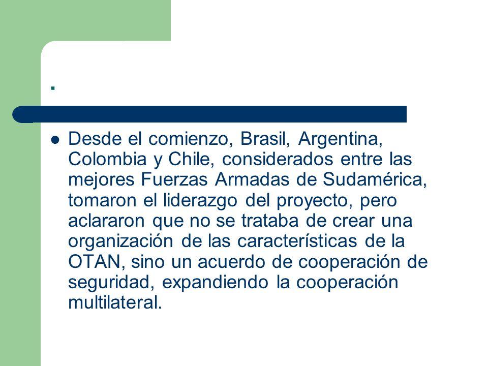 . Desde el comienzo, Brasil, Argentina, Colombia y Chile, considerados entre las mejores Fuerzas Armadas de Sudamérica, tomaron el liderazgo del proye
