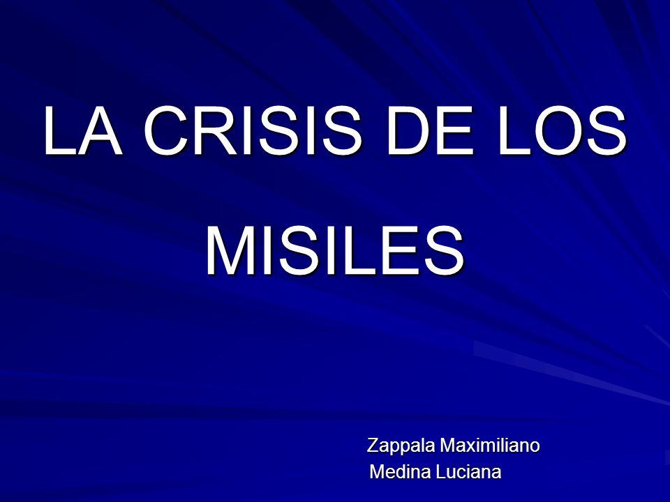 LA CRISIS DE LOS MISILES Zappala Maximiliano Zappala Maximiliano Medina Luciana