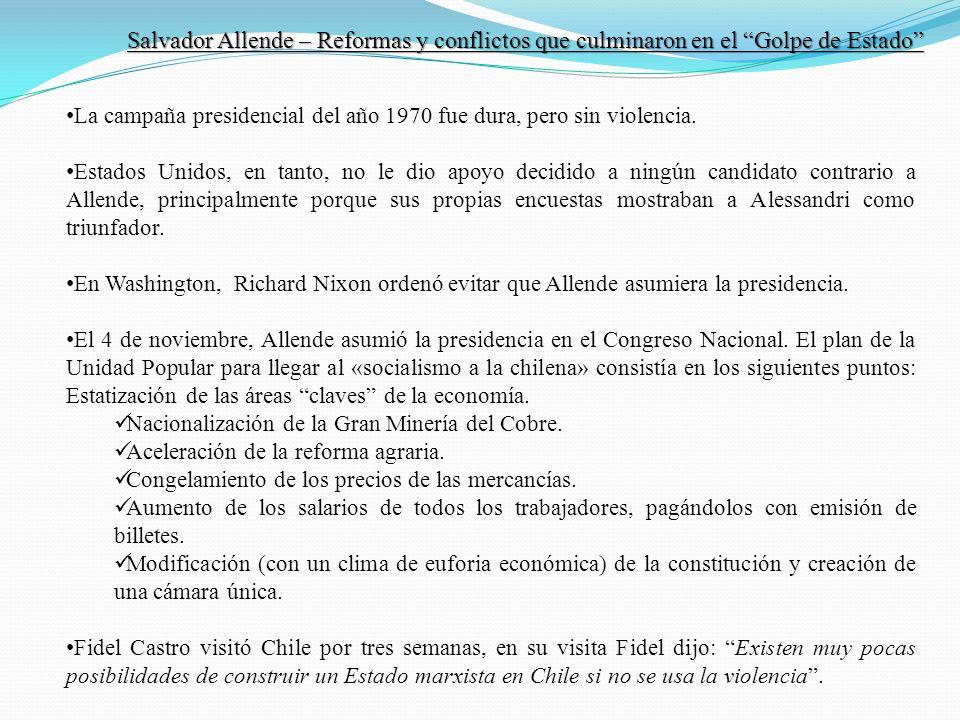 Salvador Allende – Reformas y conflictos que culminaron en el Golpe de Estado La campaña presidencial del año 1970 fue dura, pero sin violencia. Estad