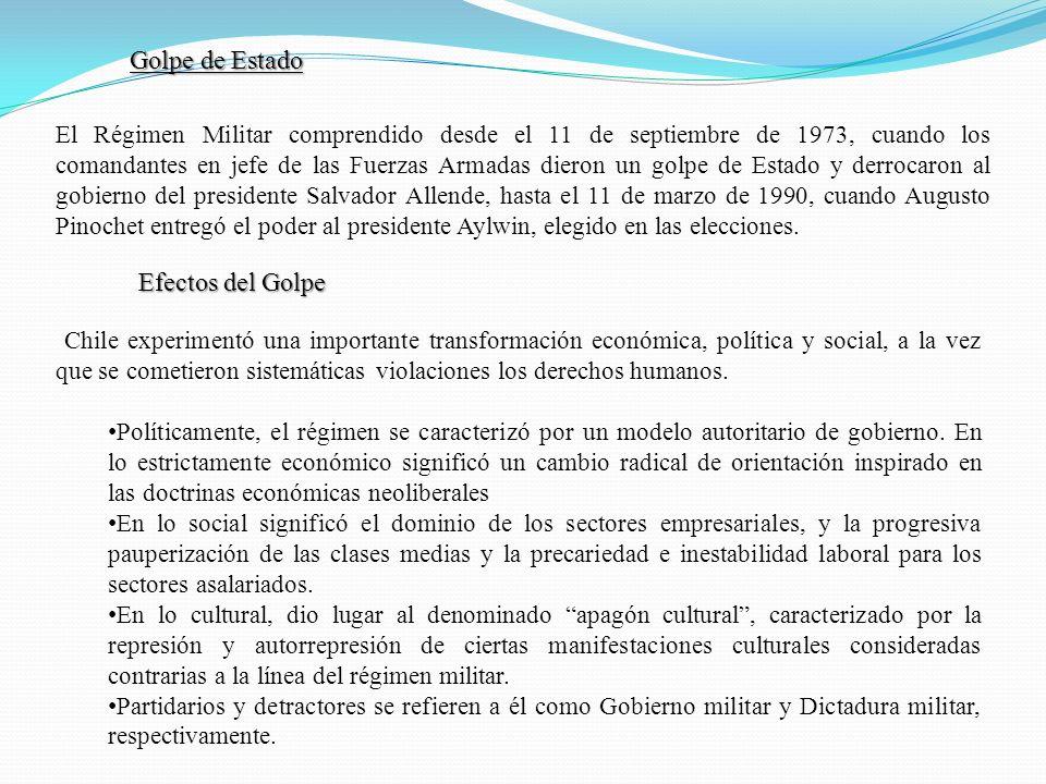 Golpe de Estado El Régimen Militar comprendido desde el 11 de septiembre de 1973, cuando los comandantes en jefe de las Fuerzas Armadas dieron un golp
