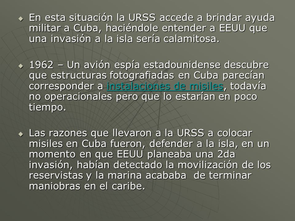 En esta situación la URSS accede a brindar ayuda militar a Cuba, haciéndole entender a EEUU que una invasión a la isla sería calamitosa.
