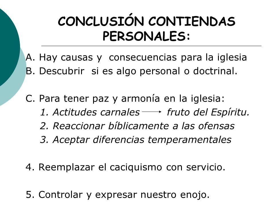CONCLUSIÓN CONTIENDAS PERSONALES: A. Hay causas y consecuencias para la iglesia B. Descubrir si es algo personal o doctrinal. C. Para tener paz y armo