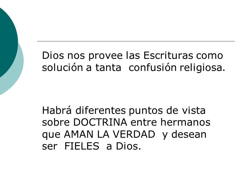 Dios nos provee las Escrituras como solución a tanta confusión religiosa. Habrá diferentes puntos de vista sobre DOCTRINA entre hermanos que AMAN LA V