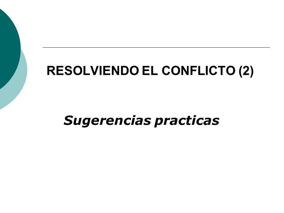 RESOLVIENDO EL CONFLICTO (2) Sugerencias practicas