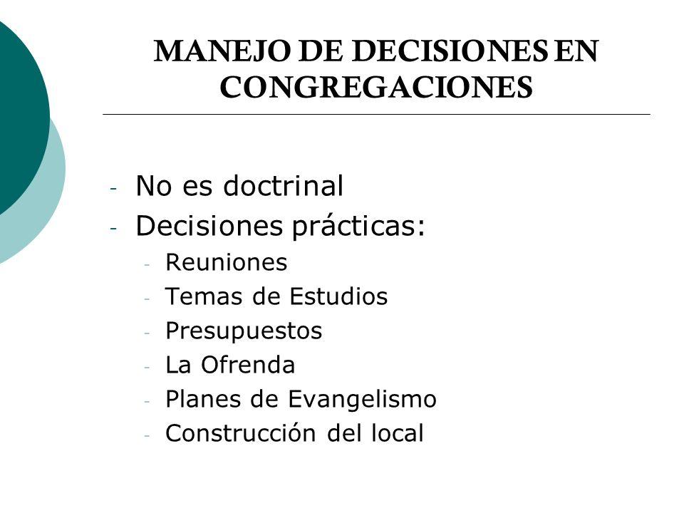 MANEJO DE DECISIONES EN CONGREGACIONES - No es doctrinal - Decisiones prácticas: - Reuniones - Temas de Estudios - Presupuestos - La Ofrenda - Planes