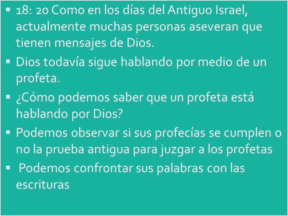18: 20 Como en los días del Antiguo Israel, actualmente muchas personas aseveran que tienen mensajes de Dios. Dios todavía sigue hablando por medio de