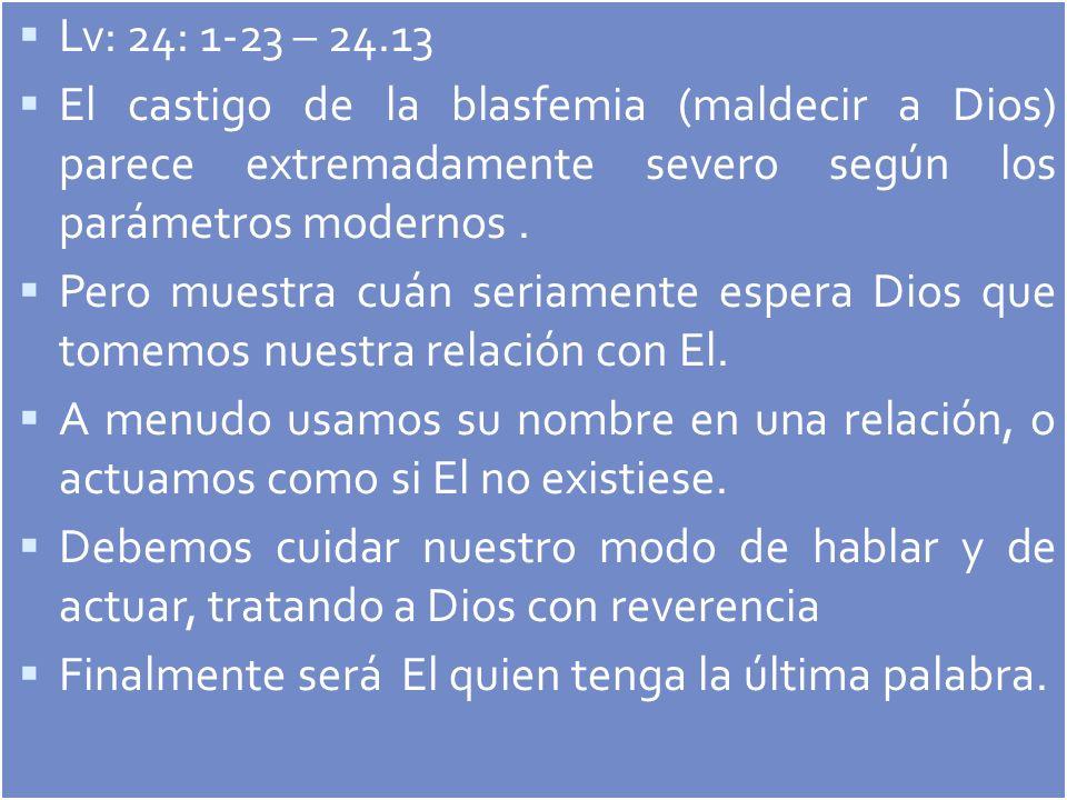 Lv: 24: 1-23 – 24.13 El castigo de la blasfemia (maldecir a Dios) parece extremadamente severo según los parámetros modernos. Pero muestra cuán seriam