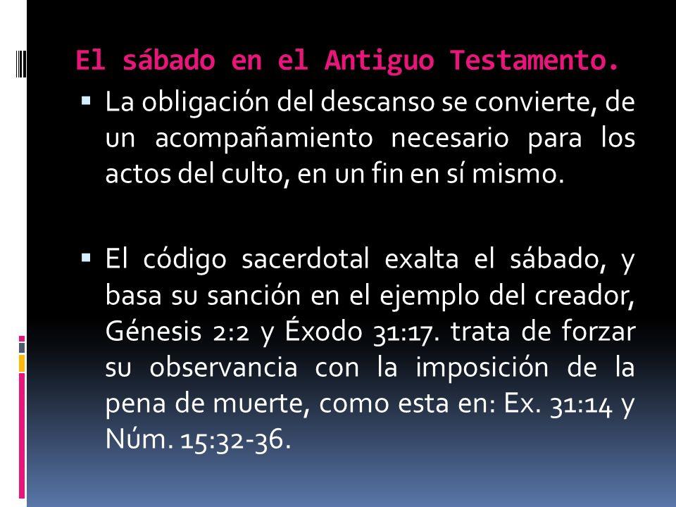 El sábado en el Antiguo Testamento. La obligación del descanso se convierte, de un acompañamiento necesario para los actos del culto, en un fin en sí