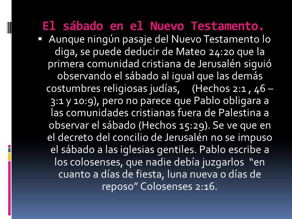 El sábado en el Nuevo Testamento. Aunque ningún pasaje del Nuevo Testamento lo diga, se puede deducir de Mateo 24:20 que la primera comunidad cristian