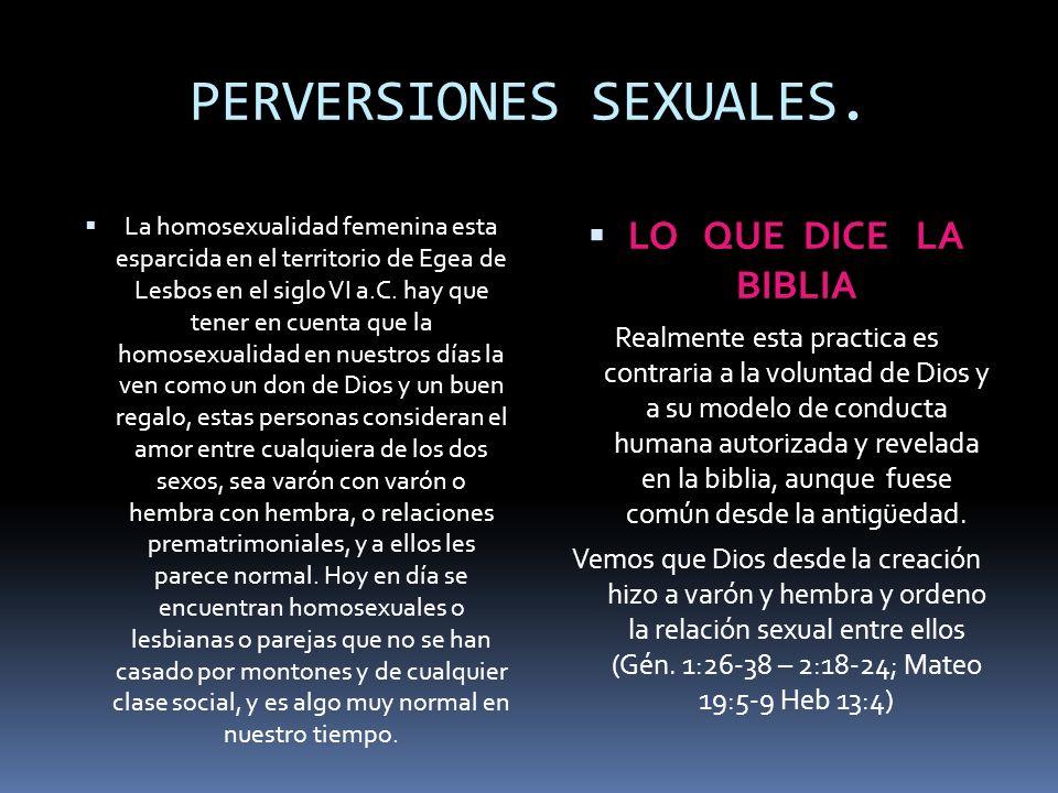 PERVERSIONES SEXUALES. La homosexualidad femenina esta esparcida en el territorio de Egea de Lesbos en el siglo VI a.C. hay que tener en cuenta que la