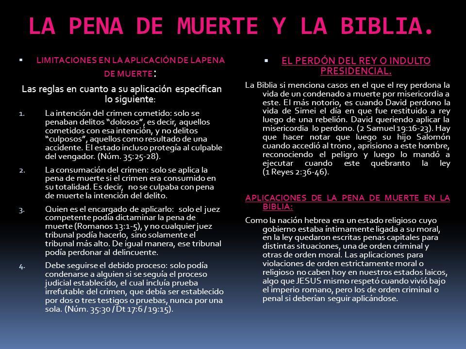 LA PENA DE MUERTE Y LA BIBLIA. LIMITACIONES EN LA APLICACIÓN DE LAPENA DE MUERTE : Las reglas en cuanto a su aplicación especifican lo siguiente: 1. L