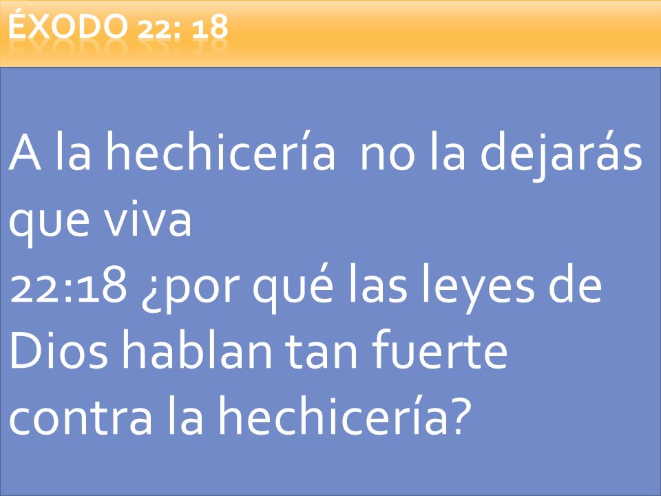 A la hechicería no la dejarás que viva 22:18 ¿por qué las leyes de Dios hablan tan fuerte contra la hechicería?