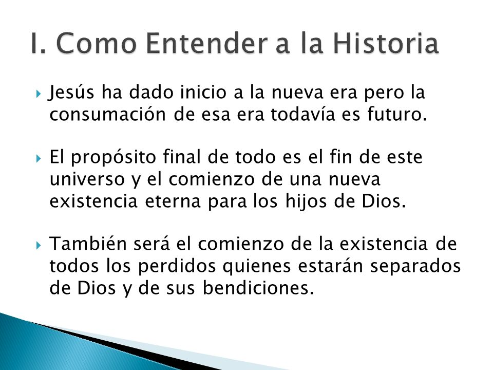 Jesús ha dado inicio a la nueva era pero la consumación de esa era todavía es futuro. El propósito final de todo es el fin de este universo y el comie