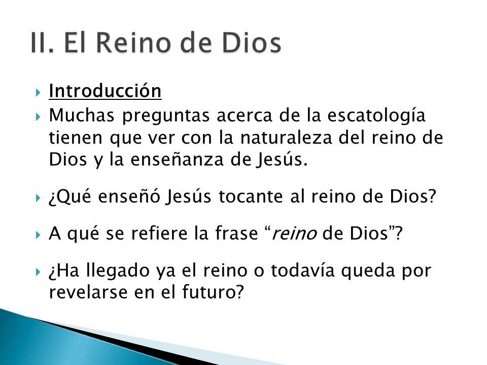 Introducción Muchas preguntas acerca de la escatología tienen que ver con la naturaleza del reino de Dios y la enseñanza de Jesús. ¿Qué enseñó Jesús t