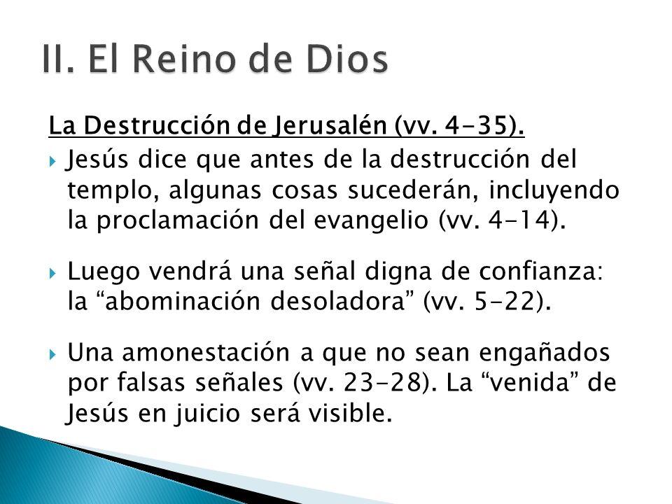 La Destrucción de Jerusalén (vv. 4-35). Jesús dice que antes de la destrucción del templo, algunas cosas sucederán, incluyendo la proclamación del eva