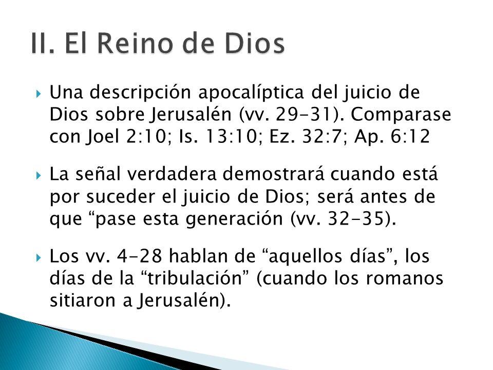 Una descripción apocalíptica del juicio de Dios sobre Jerusalén (vv. 29-31). Comparase con Joel 2:10; Is. 13:10; Ez. 32:7; Ap. 6:12 La señal verdadera