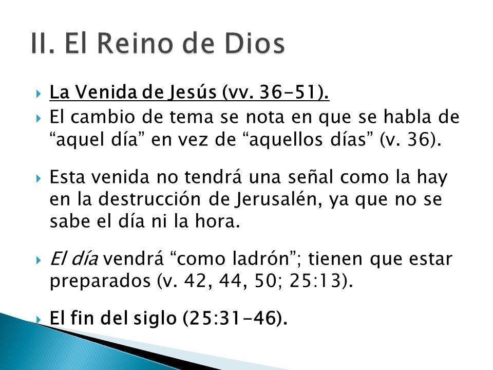 La Venida de Jesús (vv. 36-51). El cambio de tema se nota en que se habla de aquel día en vez de aquellos días (v. 36). Esta venida no tendrá una seña