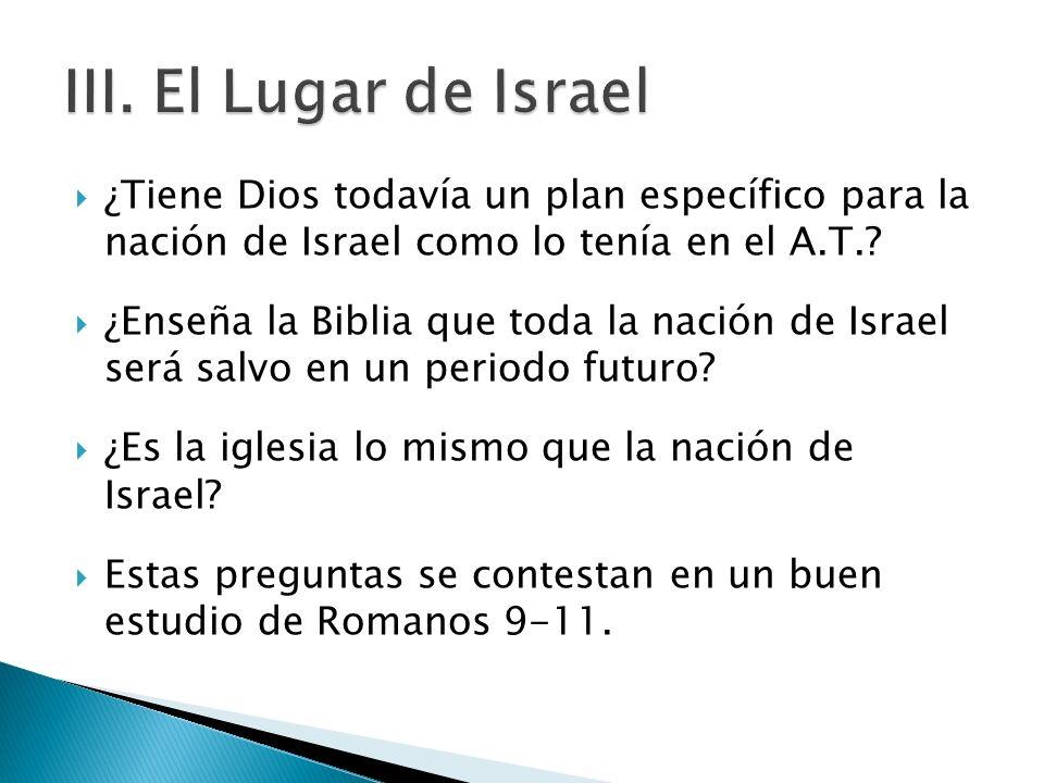¿Tiene Dios todavía un plan específico para la nación de Israel como lo tenía en el A.T.? ¿Enseña la Biblia que toda la nación de Israel será salvo en