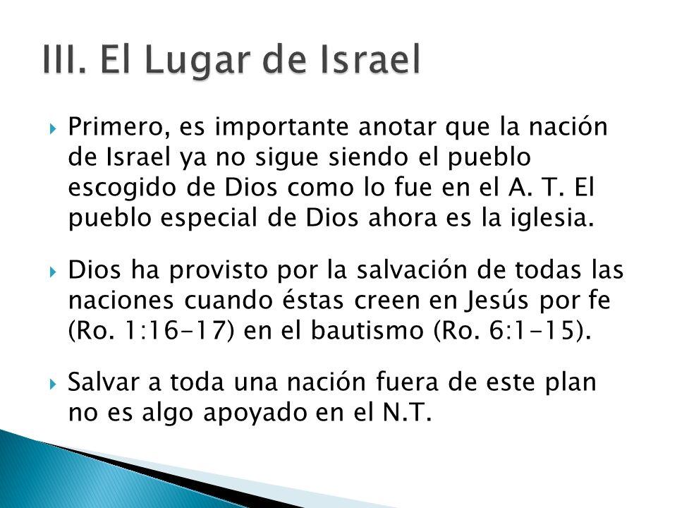 Primero, es importante anotar que la nación de Israel ya no sigue siendo el pueblo escogido de Dios como lo fue en el A. T. El pueblo especial de Dios