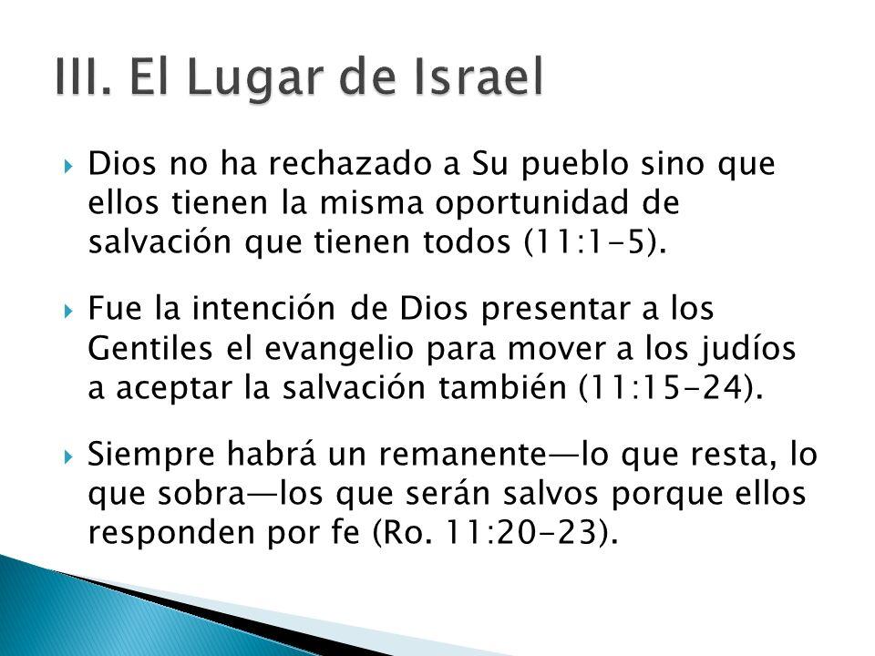Dios no ha rechazado a Su pueblo sino que ellos tienen la misma oportunidad de salvación que tienen todos (11:1-5). Fue la intención de Dios presentar