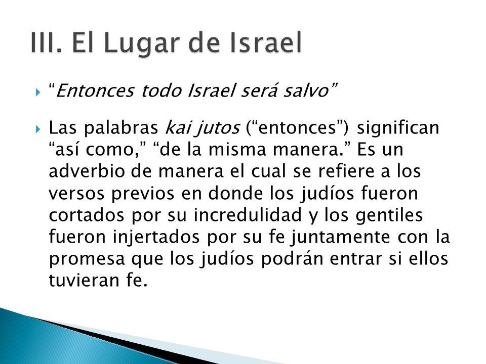 Entonces todo Israel será salvo Las palabras kai jutos (entonces) significanasí como, de la misma manera. Es un adverbio de manera el cual se refiere