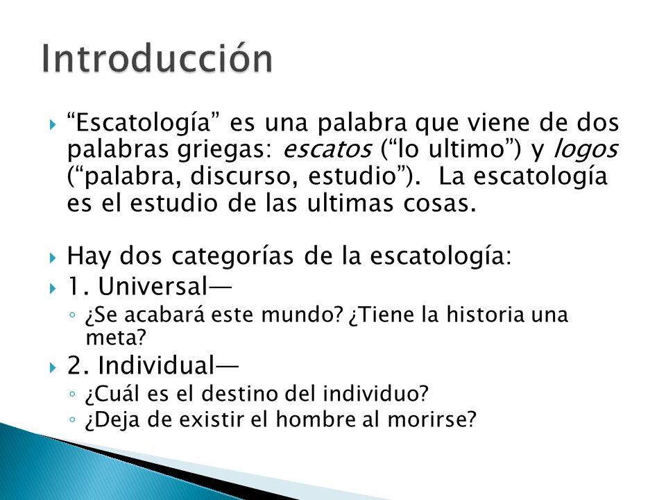 Escatología es una palabra que viene de dos palabras griegas: escatos (lo ultimo) y logos (palabra, discurso, estudio). La escatología es el estudio d