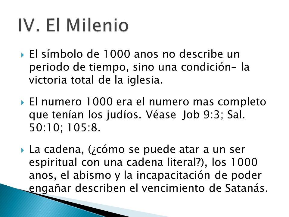 El símbolo de 1000 anos no describe un periodo de tiempo, sino una condición– la victoria total de la iglesia. El numero 1000 era el numero mas comple
