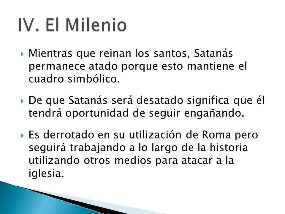 Mientras que reinan los santos, Satanás permanece atado porque esto mantiene el cuadro simbólico. De que Satanás será desatado significa que él tendrá