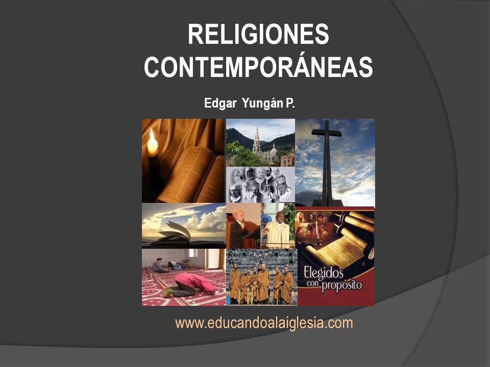 RELIGIONES CONTEMPORÁNEAS www.educandoalaiglesia.com Edgar Yungán P.