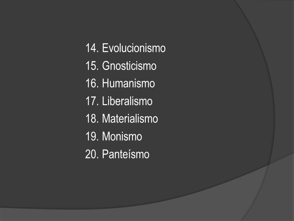 14. Evolucionismo 15. Gnosticismo 16. Humanismo 17. Liberalismo 18. Materialismo 19. Monismo 20. Panteísmo