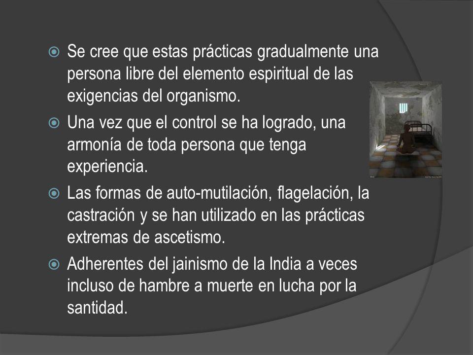 Se cree que estas prácticas gradualmente una persona libre del elemento espiritual de las exigencias del organismo. Una vez que el control se ha logra