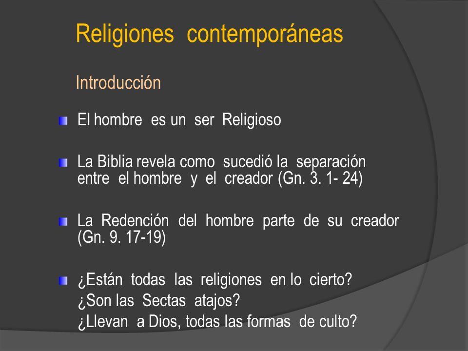 Religiones contemporáneas Introducción El hombre es un ser Religioso La Biblia revela como sucedió la separación entre el hombre y el creador (Gn. 3.