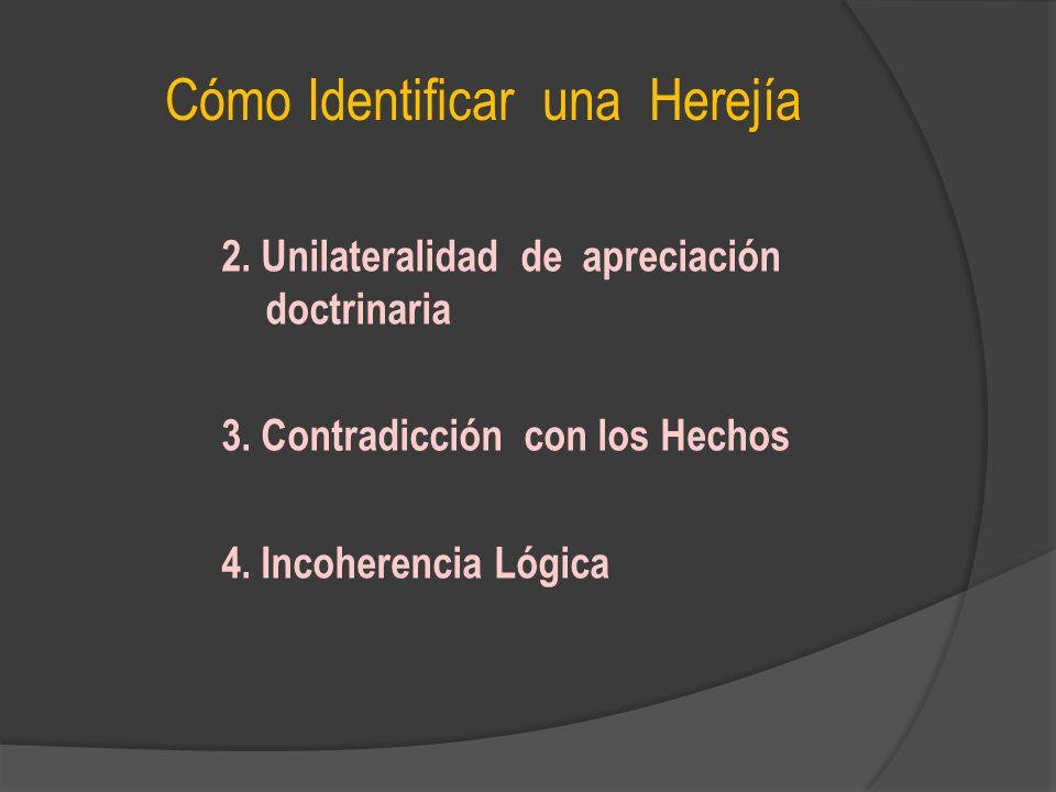 Cómo Identificar una Herejía 2. Unilateralidad de apreciación doctrinaria 3. Contradicción con los Hechos 4. Incoherencia Lógica