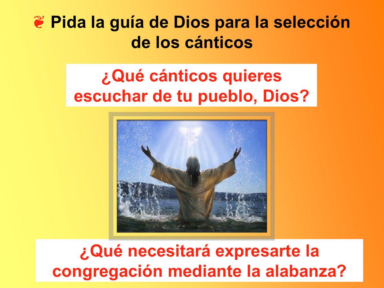 Pida la guía de Dios para la selección de los cánticos ¿Qué cánticos quieres escuchar de tu pueblo, Dios? ¿Qué necesitará expresarte la congregación m