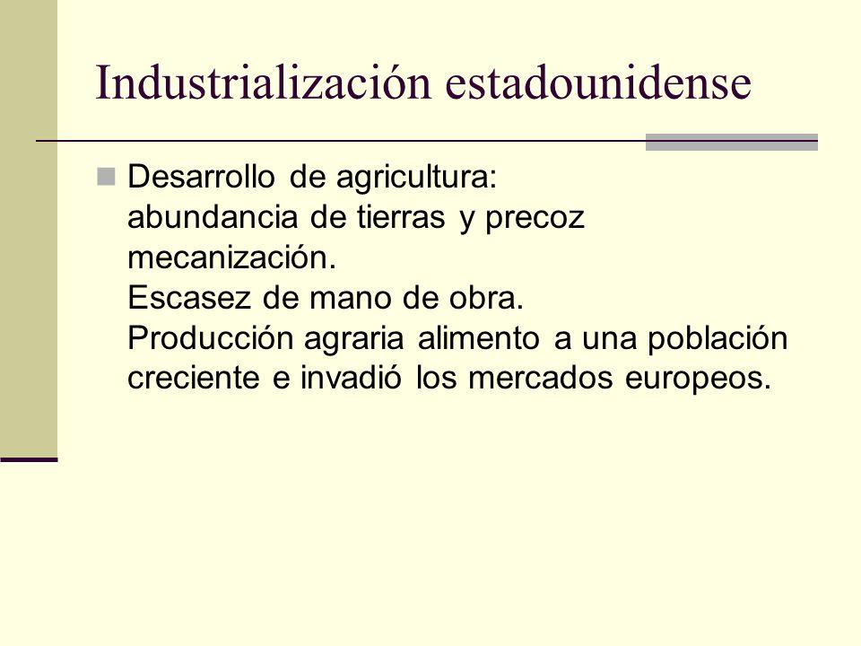 Industrialización estadounidense Desarrollo de agricultura: abundancia de tierras y precoz mecanización. Escasez de mano de obra. Producción agraria a