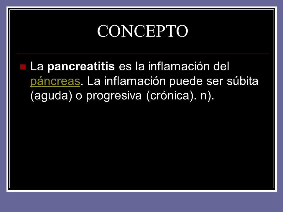 CONCEPTO La pancreatitis es la inflamación del páncreas. La inflamación puede ser súbita (aguda) o progresiva (crónica). n). páncreas