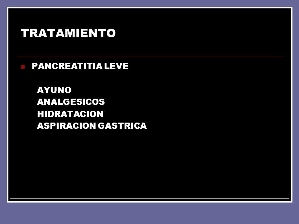 TRATAMIENTO PANCREATITIA LEVE AYUNO ANALGESICOS HIDRATACION ASPIRACION GASTRICA