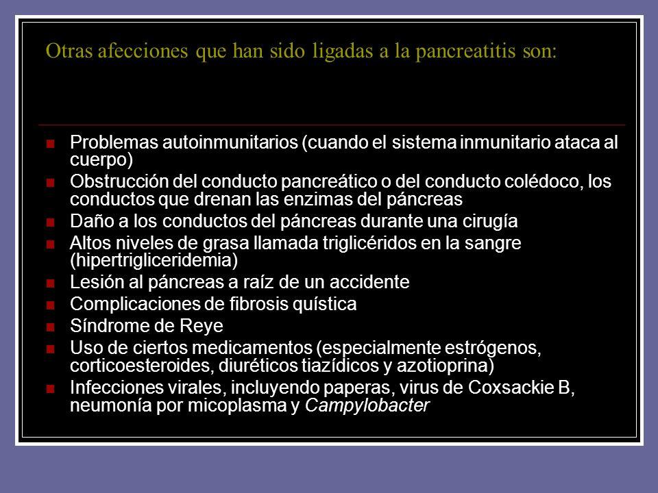 Otras afecciones que han sido ligadas a la pancreatitis son: Problemas autoinmunitarios (cuando el sistema inmunitario ataca al cuerpo) Obstrucción de