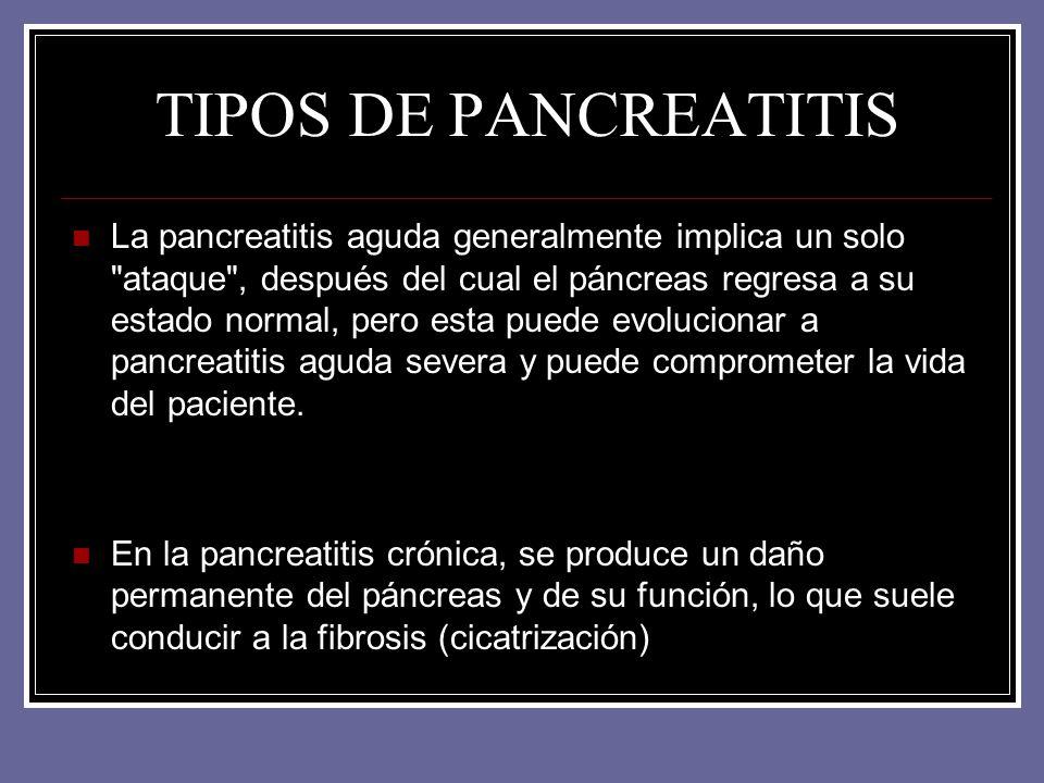 TIPOS DE PANCREATITIS La pancreatitis aguda generalmente implica un solo