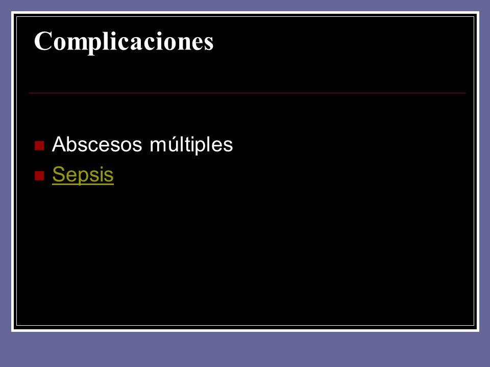 Complicaciones Abscesos múltiples Sepsis