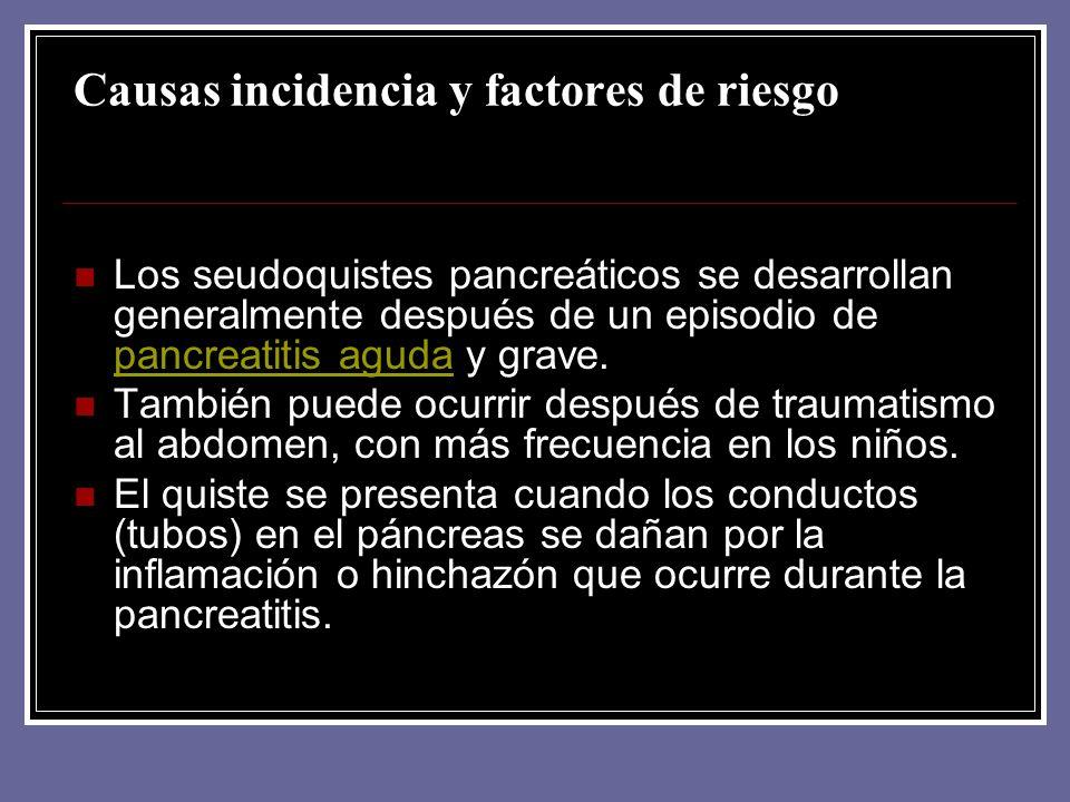 Causas incidencia y factores de riesgo Los seudoquistes pancreáticos se desarrollan generalmente después de un episodio de pancreatitis aguda y grave.