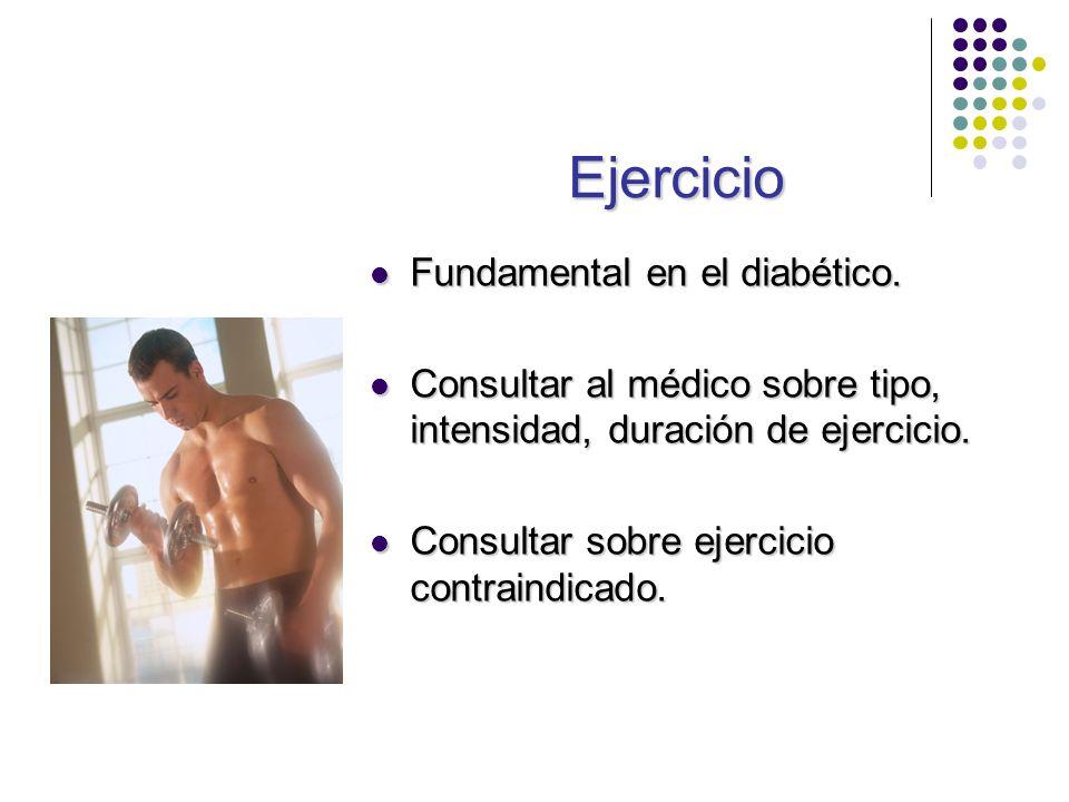 Ejercicio Fundamental en el diabético. Fundamental en el diabético. Consultar al médico sobre tipo, intensidad, duración de ejercicio. Consultar al mé