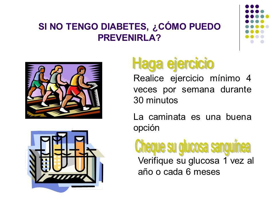 SI NO TENGO DIABETES, ¿CÓMO PUEDO PREVENIRLA? Realice ejercicio mínimo 4 veces por semana durante 30 minutos La caminata es una buena opción Verifique
