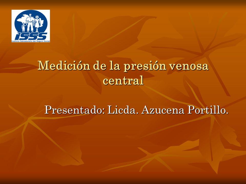 Medición de la presión venosa central Presentado: Licda. Azucena Portillo.